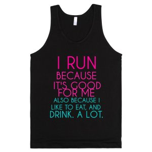 i-run-because-its-good-for-me.american-apparel-unisex-tank.black.w760h760